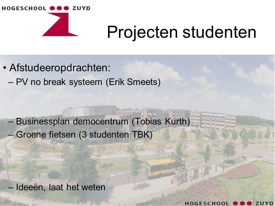 Projecten studenten • Afstudeeropdrachten: – PV no break systeem (Erik Smeets) – Businessplan democentrum (Tobias Kurth) – Groene fietsen (3 studenten TBK) – Ideeën, laat het weten