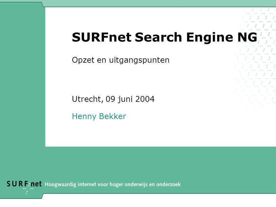 SURFnet Search Engine NG Opzet en uitgangspunten Utrecht, 09 juni 2004 Henny Bekker