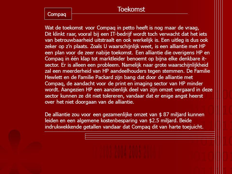 01011001 01101101 01110110 01010101 00100010 10111110 Toekomst Compaq Wat de toekomst voor Compaq in petto heeft is nog maar de vraag, Dit klinkt raar, vooral bij een IT-bedrijf wordt toch verwacht dat het iets van betrouwbaarheid uitstraalt en ook werkelijk is.
