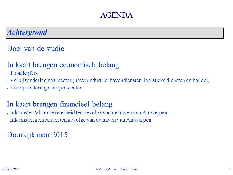© Policy Research Corporation 26 maart 2007 AGENDA Achtergrond Doel van de studie In kaart brengen economisch belang - Totaalcijfers - Verbijzondering
