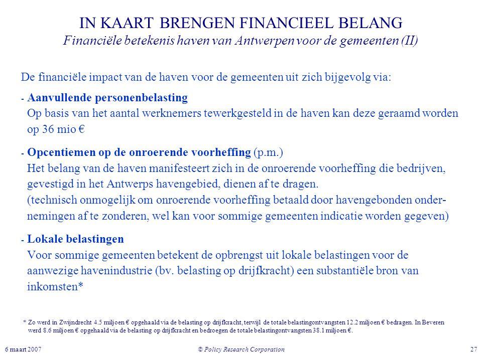 © Policy Research Corporation 276 maart 2007 De financiële impact van de haven voor de gemeenten uit zich bijgevolg via: - Aanvullende personenbelasti