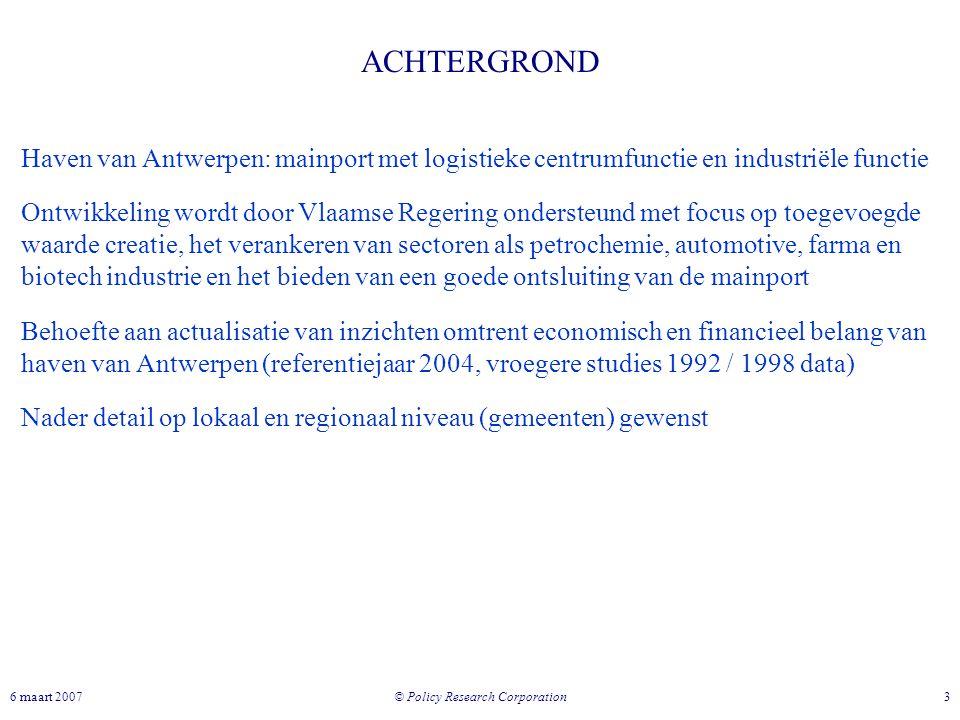 © Policy Research Corporation 36 maart 2007 ACHTERGROND Haven van Antwerpen: mainport met logistieke centrumfunctie en industriële functie Ontwikkelin