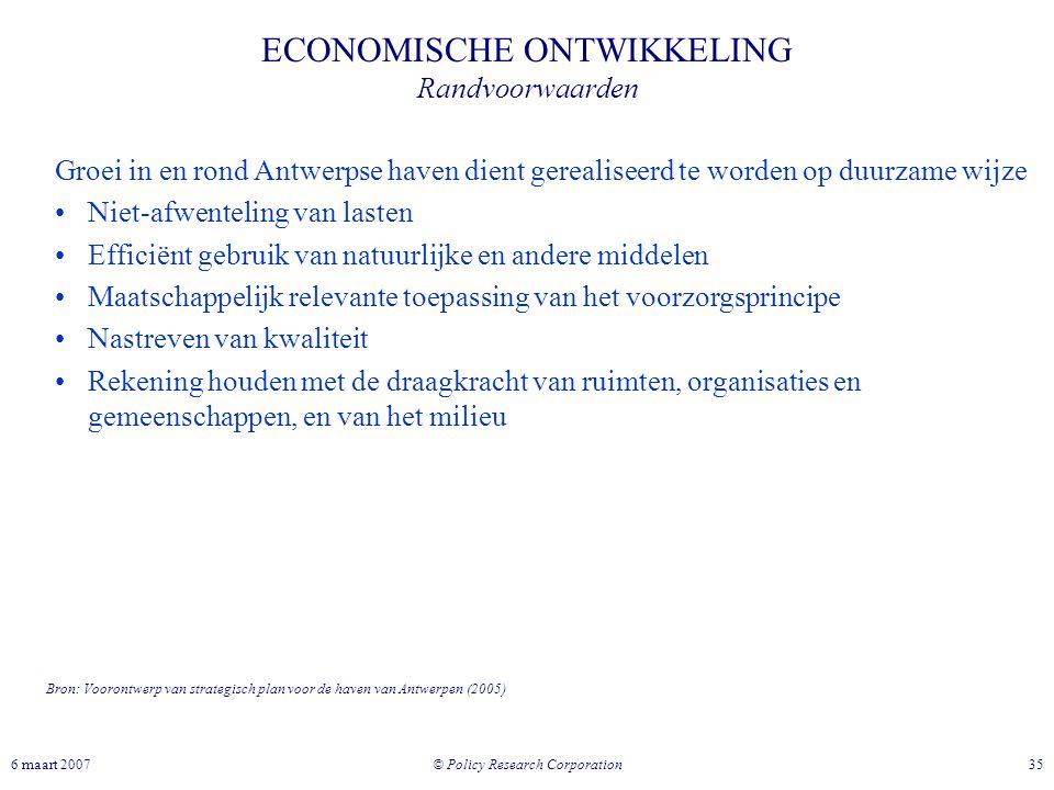 © Policy Research Corporation 356 maart 2007 ECONOMISCHE ONTWIKKELING Randvoorwaarden Groei in en rond Antwerpse haven dient gerealiseerd te worden op