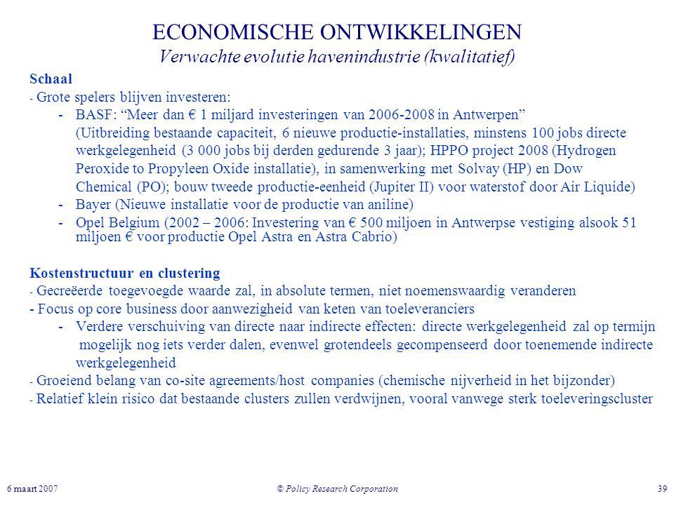 © Policy Research Corporation 396 maart 2007 ECONOMISCHE ONTWIKKELINGEN Verwachte evolutie havenindustrie (kwalitatief) Schaal - Grote spelers blijven