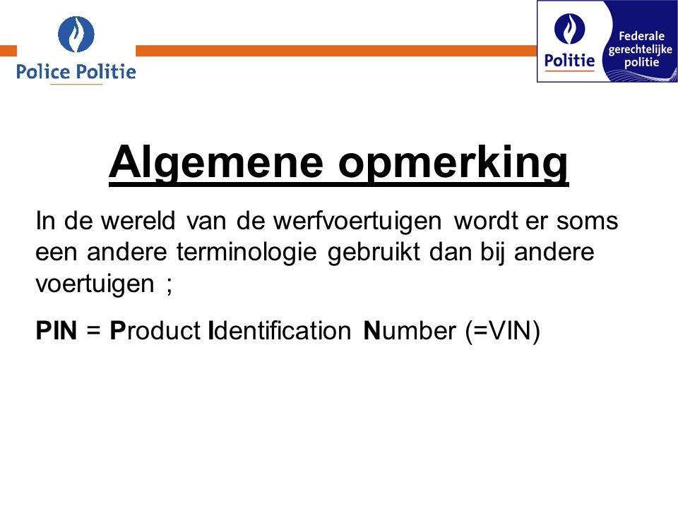 Algemene opmerking In de wereld van de werfvoertuigen wordt er soms een andere terminologie gebruikt dan bij andere voertuigen ; PIN = Product Identification Number (=VIN)
