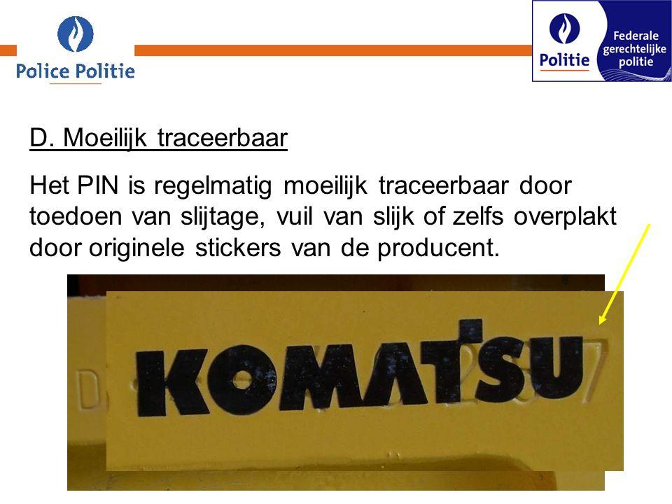 D. Moeilijk traceerbaar Het PIN is regelmatig moeilijk traceerbaar door toedoen van slijtage, vuil van slijk of zelfs overplakt door originele sticker