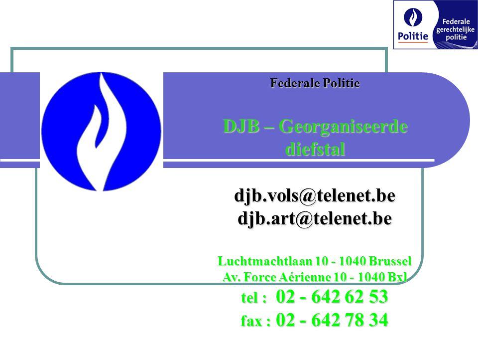 Federale Politie DJB – Georganiseerde diefstal djb.vols@telenet.bedjb.art@telenet.be Luchtmachtlaan 10 - 1040 Brussel Av. Force Aérienne 10 - 1040 Bxl