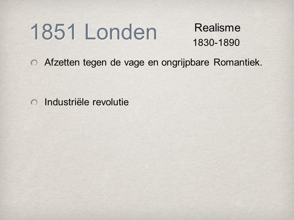 1851 Londen Afzetten tegen de vage en ongrijpbare Romantiek.