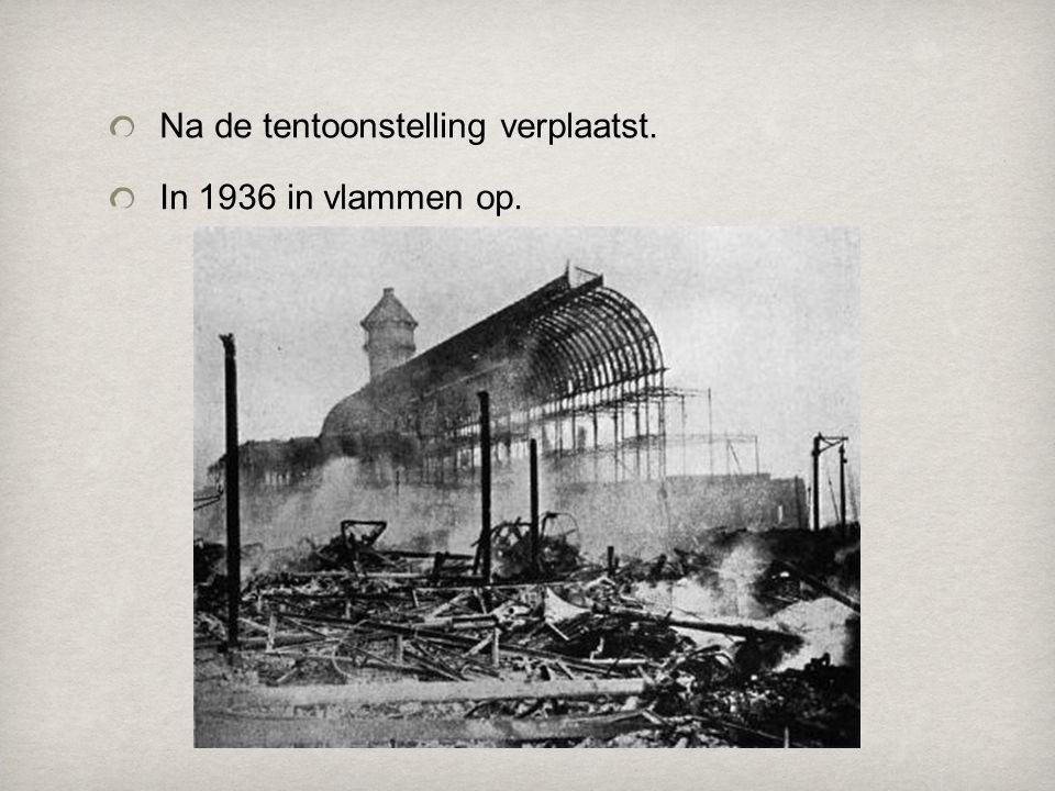 Na de tentoonstelling verplaatst. In 1936 in vlammen op.
