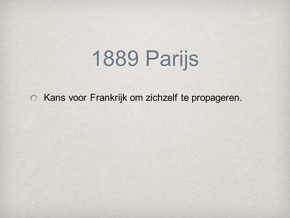1889 Parijs Kans voor Frankrijk om zichzelf te propageren.