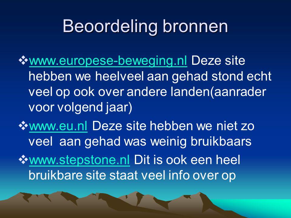 Beoordeling bronnen  www.europese-beweging.nl Deze site hebben we heelveel aan gehad stond echt veel op ook over andere landen(aanrader voor volgend jaar) www.europese-beweging.nl  www.eu.nl Deze site hebben we niet zo veel aan gehad was weinig bruikbaars www.eu.nl  www.stepstone.nl Dit is ook een heel bruikbare site staat veel info over op www.stepstone.nl