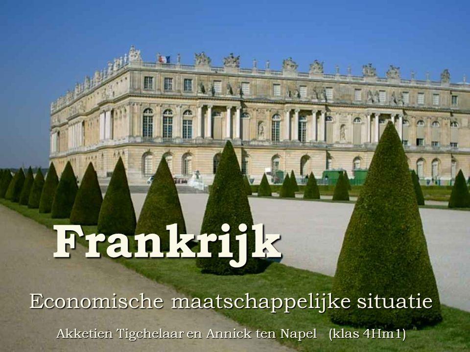 Frankrijk Economische maatschappelijke situatie Akketien Tigchelaar en Annick ten Napel (klas 4Hm1)
