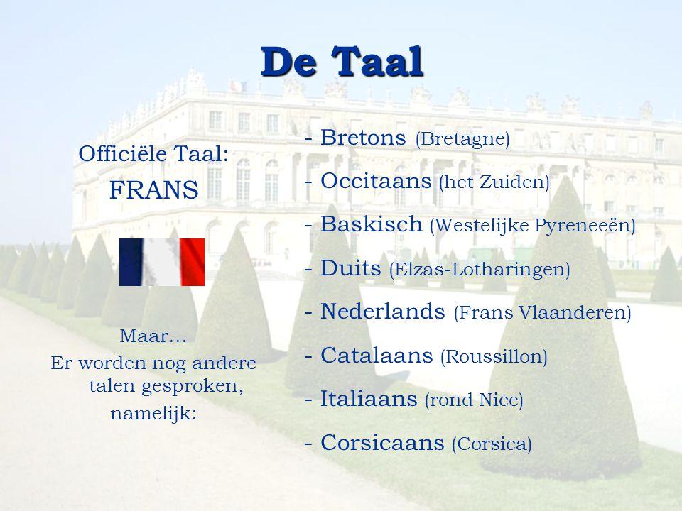 De Taal Officiële Taal: FRANS Maar... Er worden nog andere talen gesproken, namelijk: - Bretons (Bretagne) - Occitaans (het Zuiden) - Baskisch (Westel
