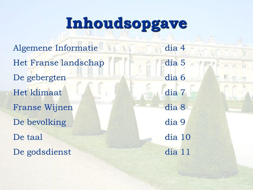 Inhoudsopgave Algemene Informatiedia 4 Het Franse landschapdia 5 De gebergtendia 6 Het klimaatdia 7 Franse Wijnendia 8 De bevolking dia 9 De taaldia 1
