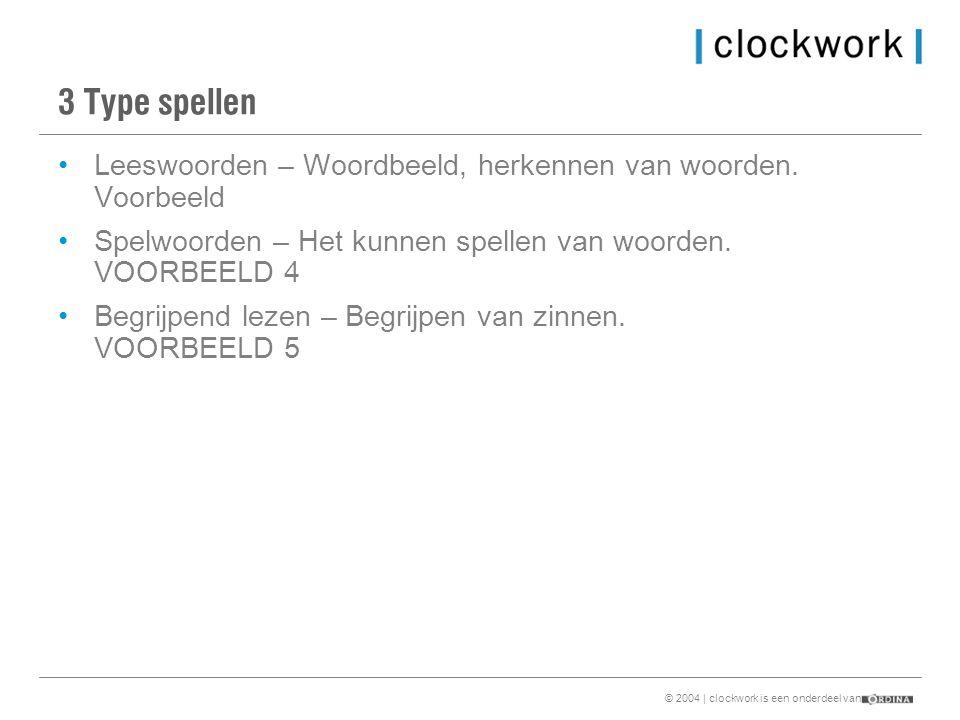© 2004 | clockwork is een onderdeel van 3 Type spellen •Leeswoorden – Woordbeeld, herkennen van woorden.