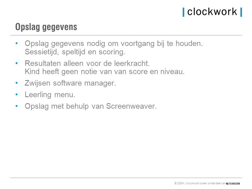 © 2004 | clockwork is een onderdeel van Opslag gegevens •Opslag gegevens nodig om voortgang bij te houden.
