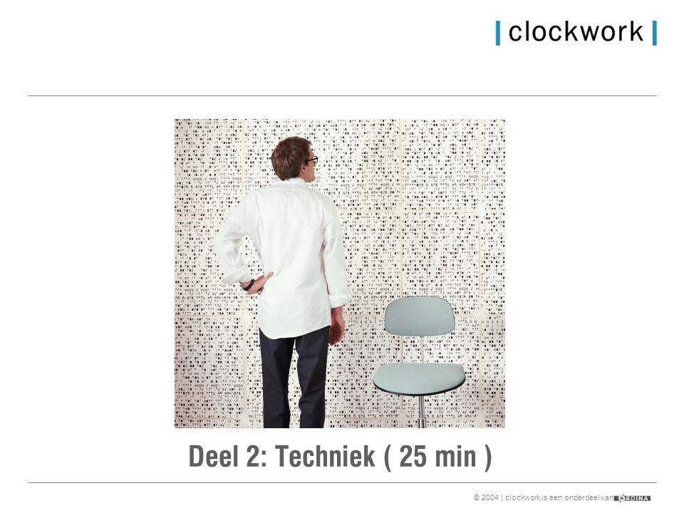 © 2004 | clockwork is een onderdeel van Deel 2: Techniek ( 25 min )