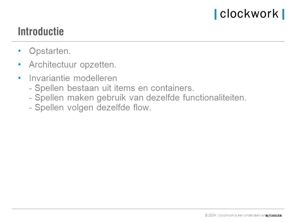 © 2004 | clockwork is een onderdeel van Introductie •Opstarten.