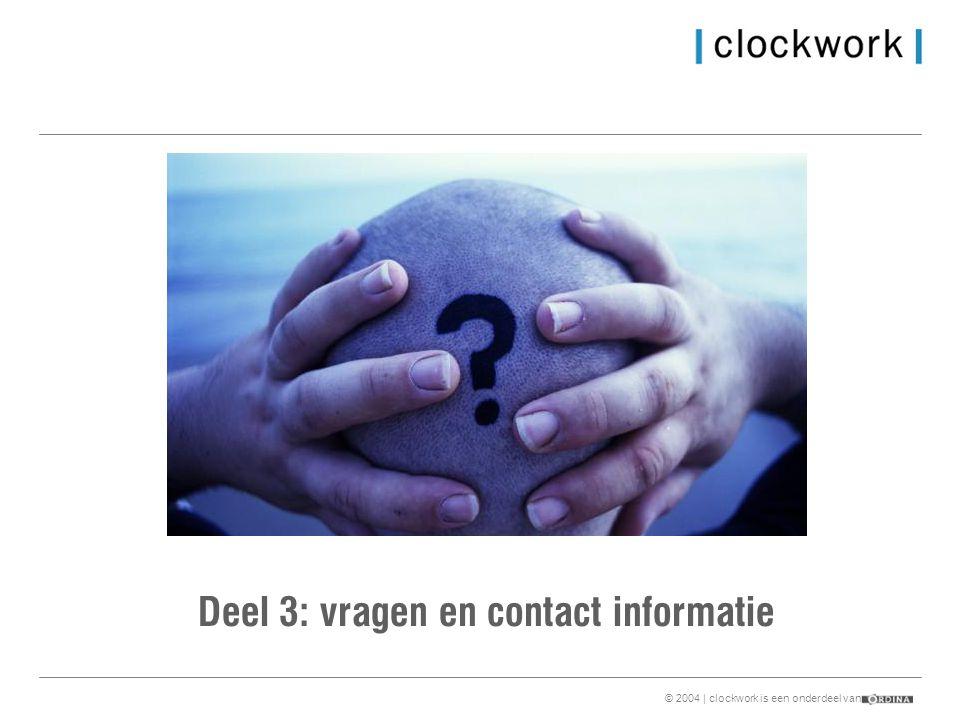 © 2004 | clockwork is een onderdeel van Deel 3: vragen en contact informatie