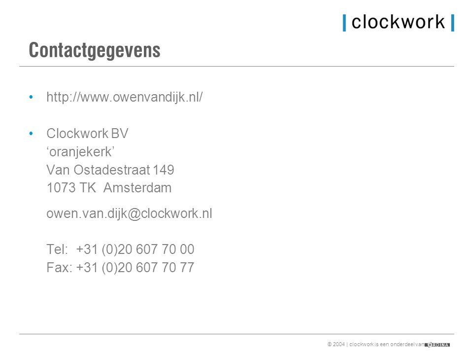 © 2004 | clockwork is een onderdeel van Contactgegevens •http://www.owenvandijk.nl/ •Clockwork BV 'oranjekerk' Van Ostadestraat 149 1073 TK Amsterdam owen.van.dijk@clockwork.nl Tel:+31 (0)20 607 70 00 Fax: +31 (0)20 607 70 77