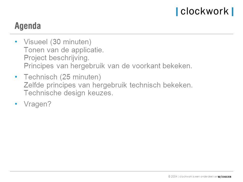 © 2004 | clockwork is een onderdeel van Agenda •Visueel (30 minuten) Tonen van de applicatie.
