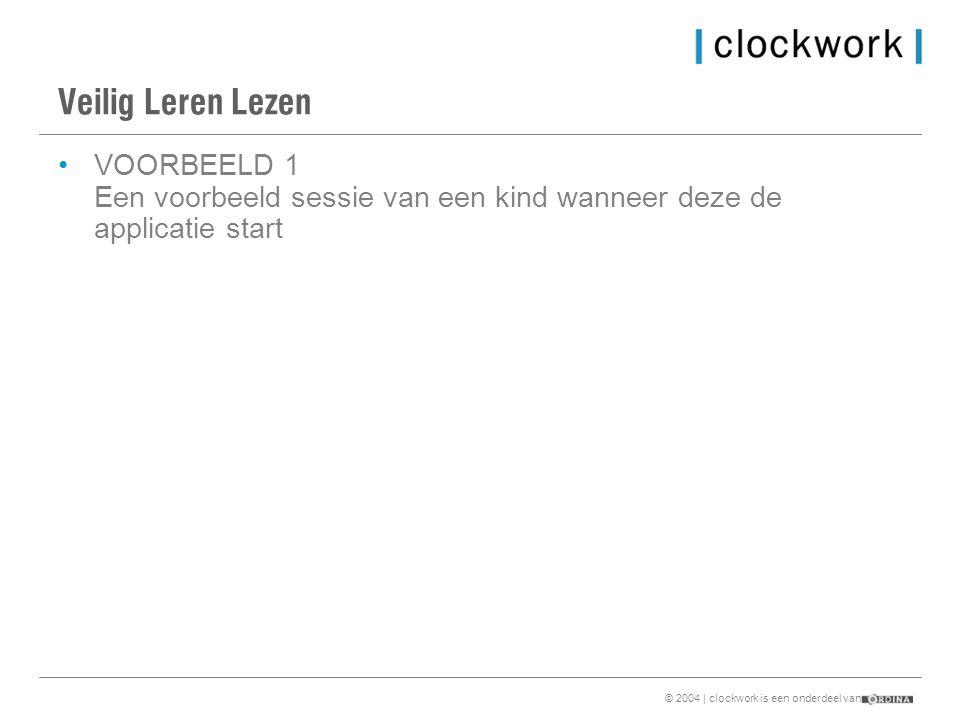 © 2004 | clockwork is een onderdeel van Veilig Leren Lezen •VOORBEELD 1 Een voorbeeld sessie van een kind wanneer deze de applicatie start