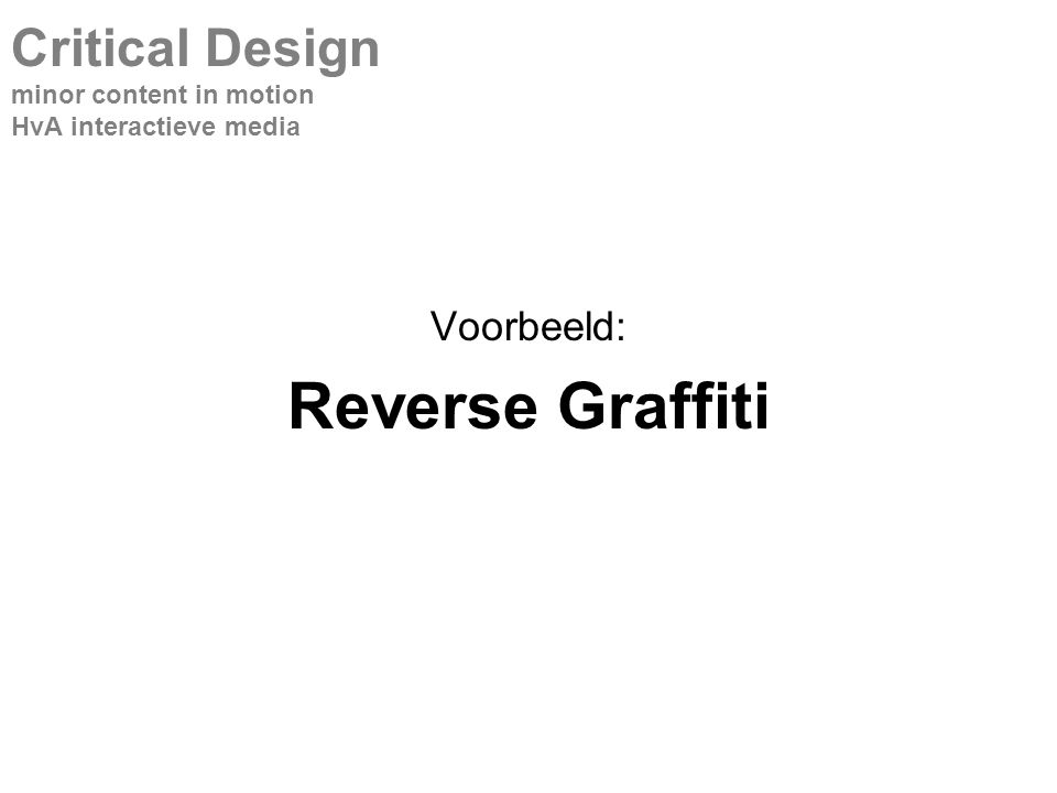 Voorbeeld: Reverse Graffiti Critical Design minor content in motion HvA interactieve media