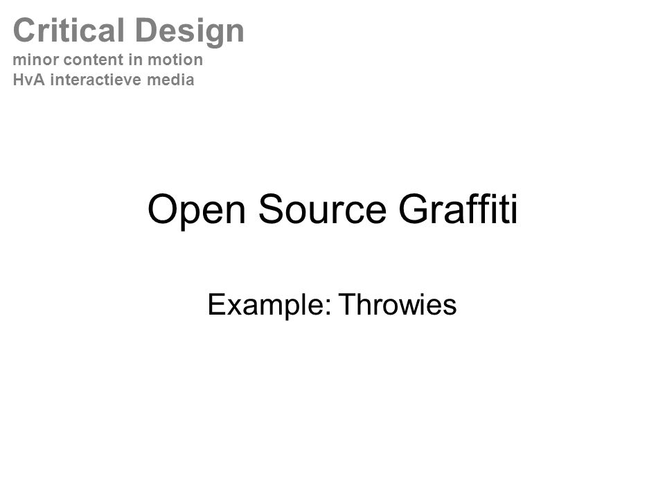 Open Source Graffiti Example: Throwies Critical Design minor content in motion HvA interactieve media
