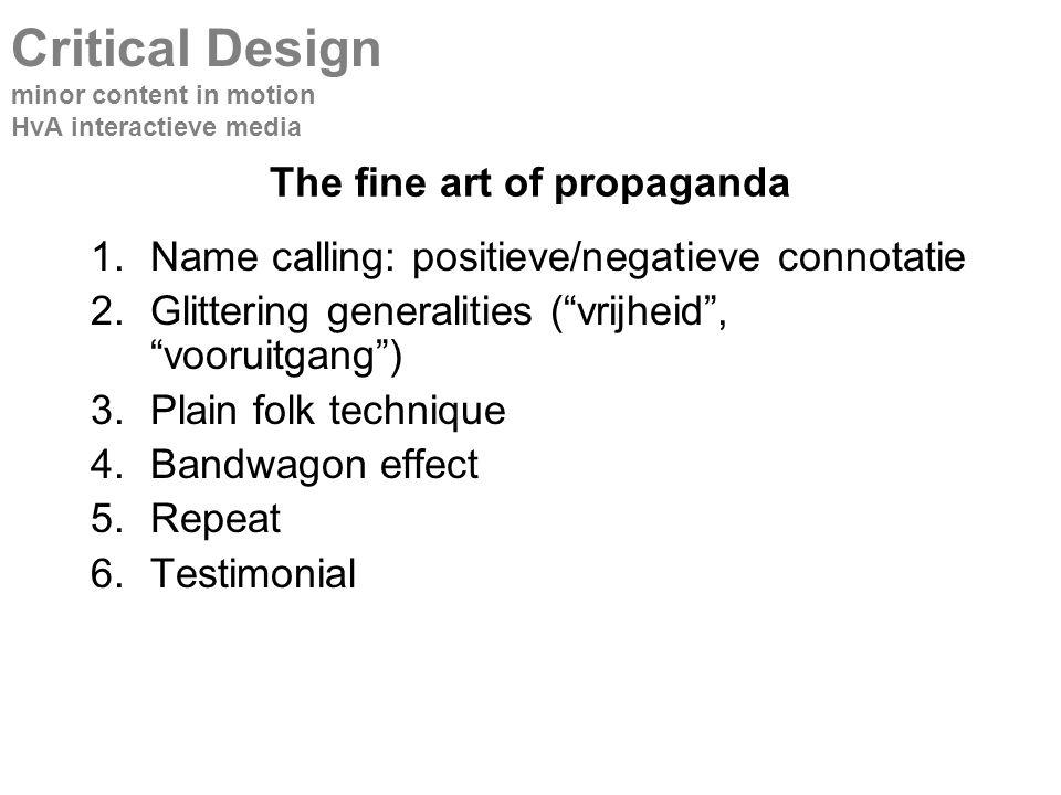 "The fine art of propaganda 1.Name calling: positieve/negatieve connotatie 2.Glittering generalities (""vrijheid"", ""vooruitgang"") 3.Plain folk technique"