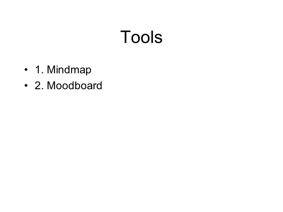 Tools •1. Mindmap •2. Moodboard