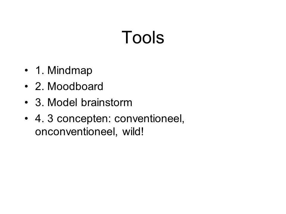 Tools •1. Mindmap •2. Moodboard •3. Model brainstorm •4.