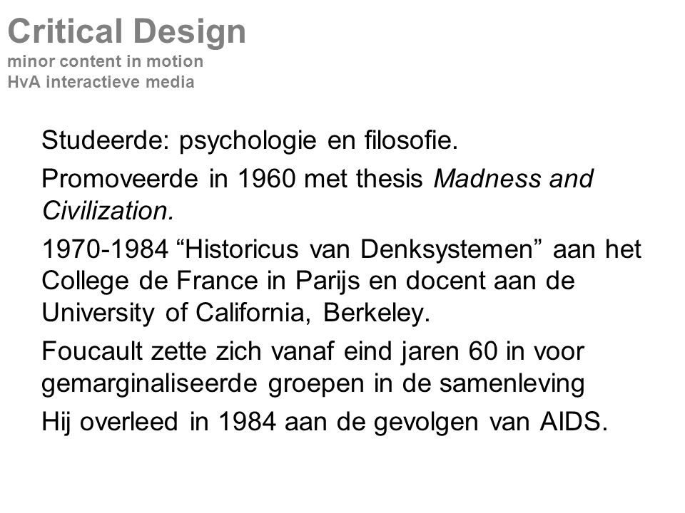 Studeerde: psychologie en filosofie. Promoveerde in 1960 met thesis Madness and Civilization.
