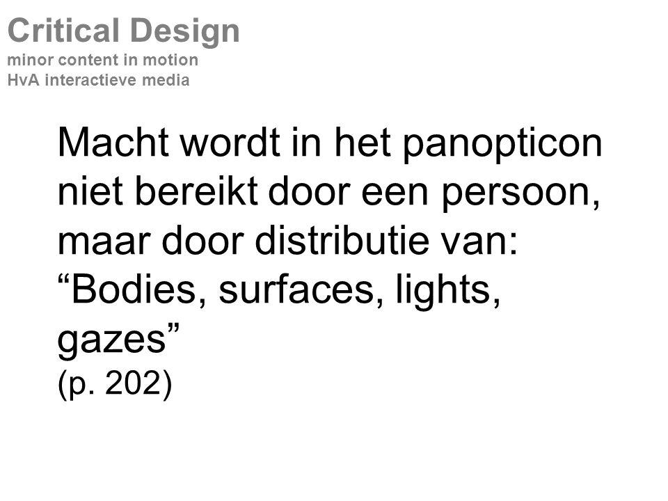 Macht wordt in het panopticon niet bereikt door een persoon, maar door distributie van: Bodies, surfaces, lights, gazes (p.