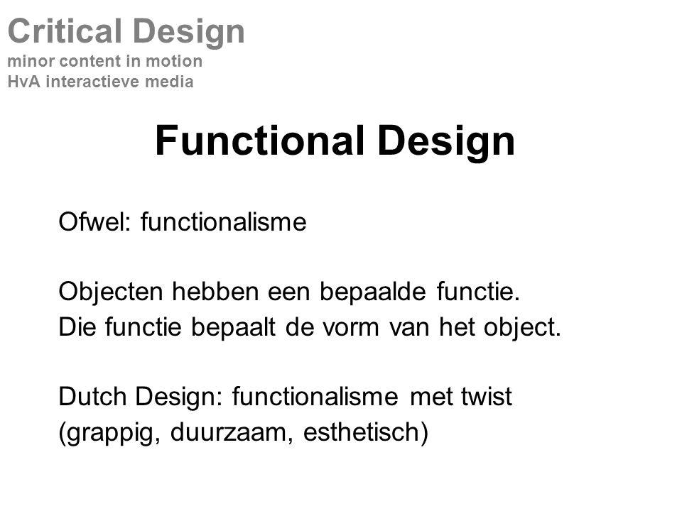 Functional Design Ofwel: functionalisme Objecten hebben een bepaalde functie.