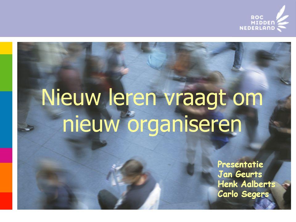 Nieuw leren vraagt om nieuw organiseren Presentatie Jan Geurts Henk Aalberts Carlo Segers