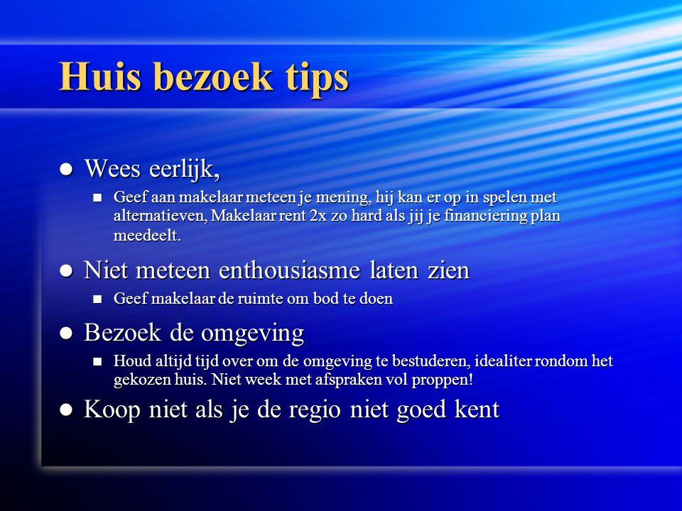 Huis bezoek tips  Wees eerlijk,  Geef aan makelaar meteen je mening, hij kan er op in spelen met alternatieven, Makelaar rent 2x zo hard als jij je financiering plan meedeelt.