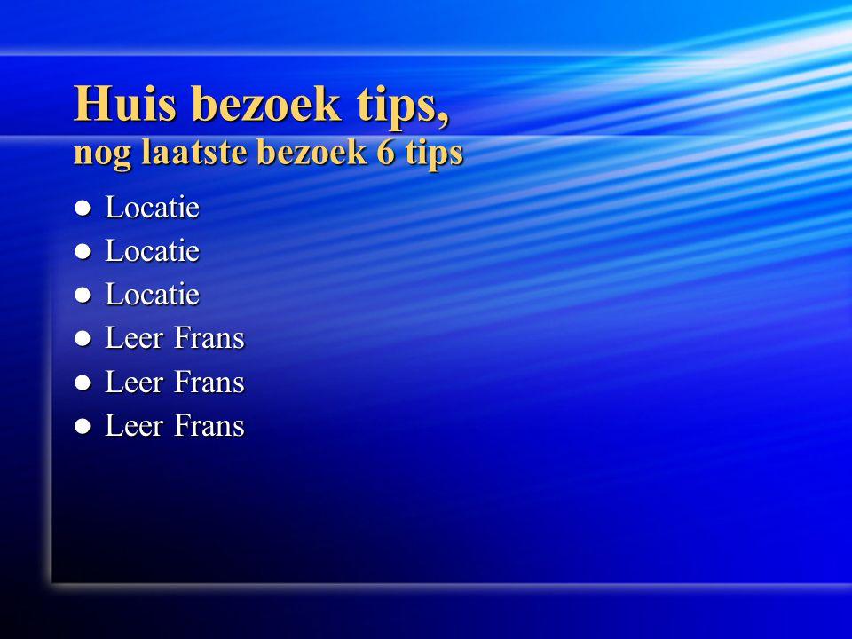Huis bezoek tips, nog laatste bezoek 6 tips  Locatie  Leer Frans