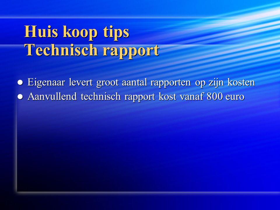 Huis koop tips Technisch rapport  Eigenaar levert groot aantal rapporten op zijn kosten  Aanvullend technisch rapport kost vanaf 800 euro