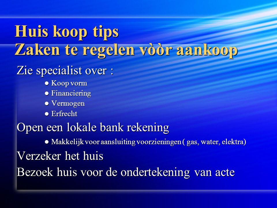 Huis koop tips Zaken te regelen vòòr aankoop Zie specialist over :  Koop vorm  Financiering  Vermogen  Erfrecht Open een lokale bank rekening  Ma