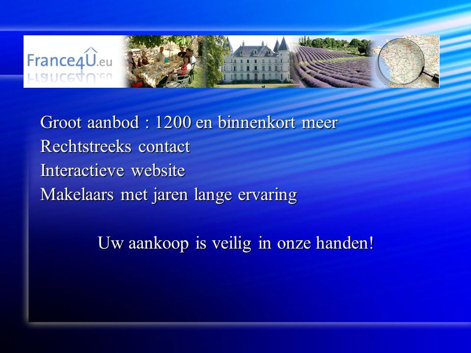 Groot aanbod : 1200 en binnenkort meer Rechtstreeks contact Interactieve website Makelaars met jaren lange ervaring Uw aankoop is veilig in onze handen!