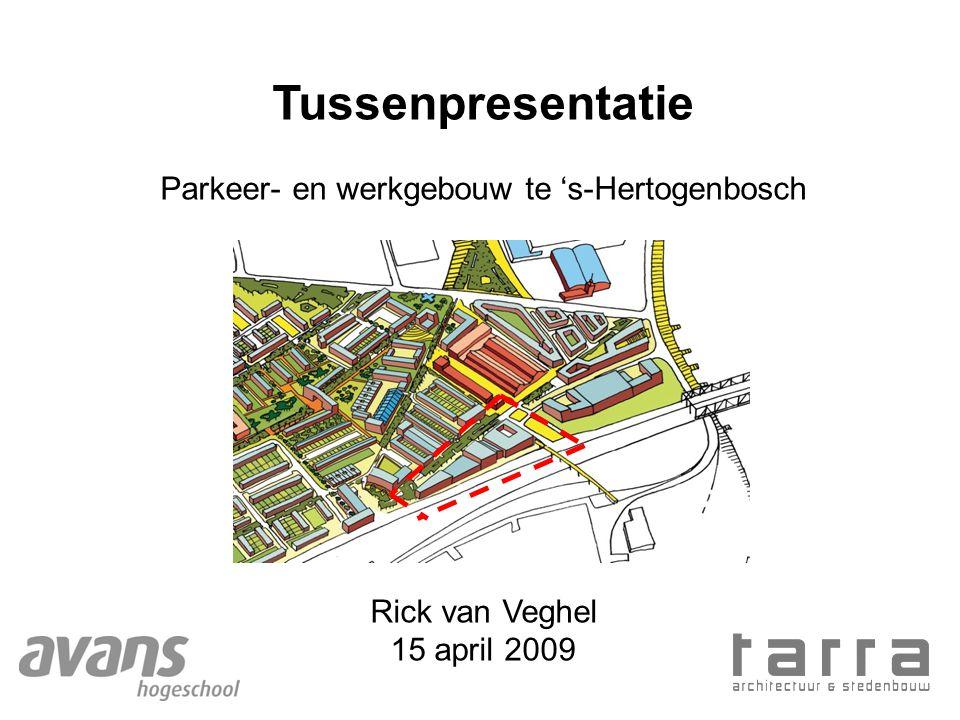 Tussenpresentatie Parkeer- en werkgebouw te 's-Hertogenbosch Rick van Veghel 15 april 2009