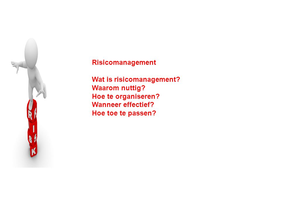 Risicomanagement Wat is risicomanagement.Waarom nuttig.