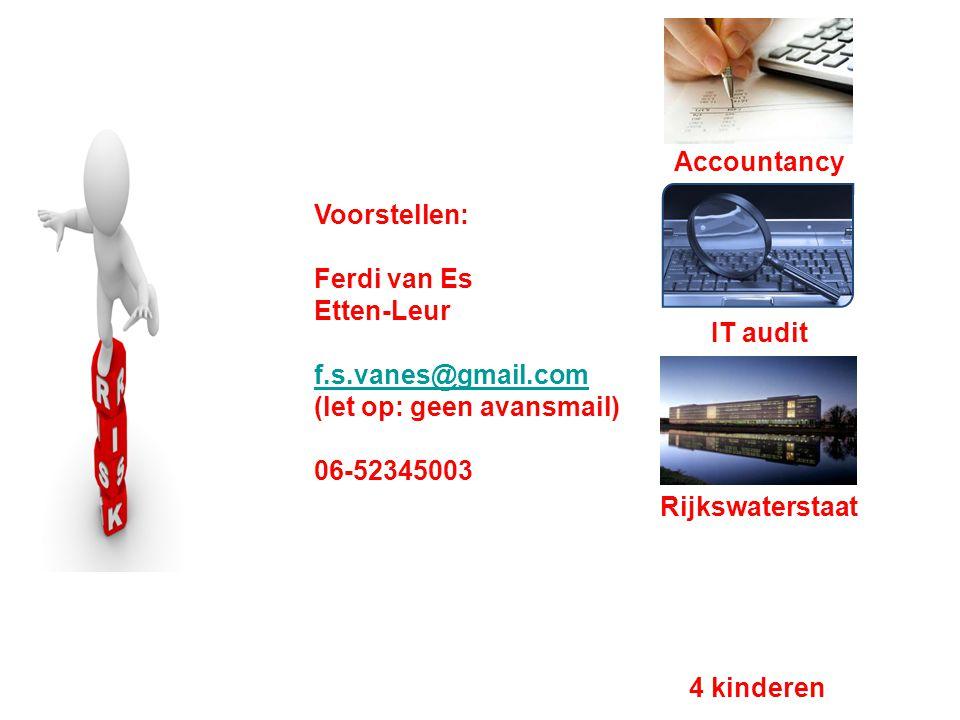 Voorstellen: Ferdi van Es Etten-Leur f.s.vanes@gmail.com (let op: geen avansmail) 06-52345003 Accountancy IT audit 4 kinderen Rijkswaterstaat