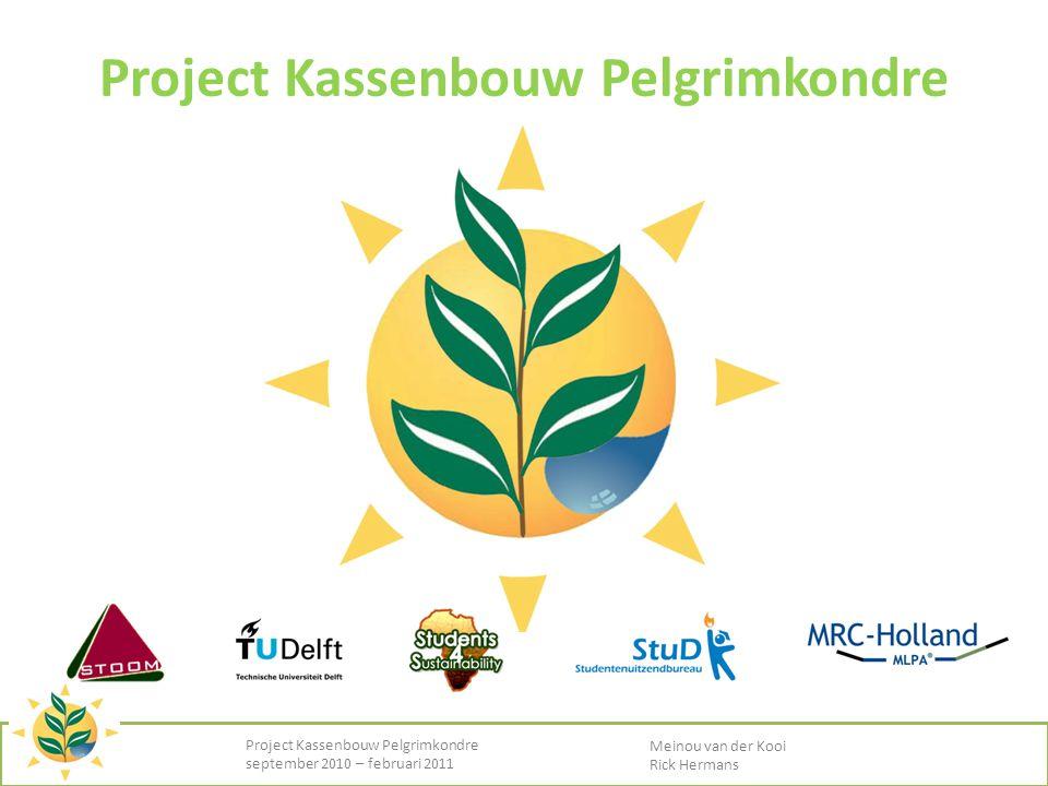 Project Kassenbouw Pelgrimkondre september 2010 – februari 2011 Meinou van der Kooi Rick Hermans