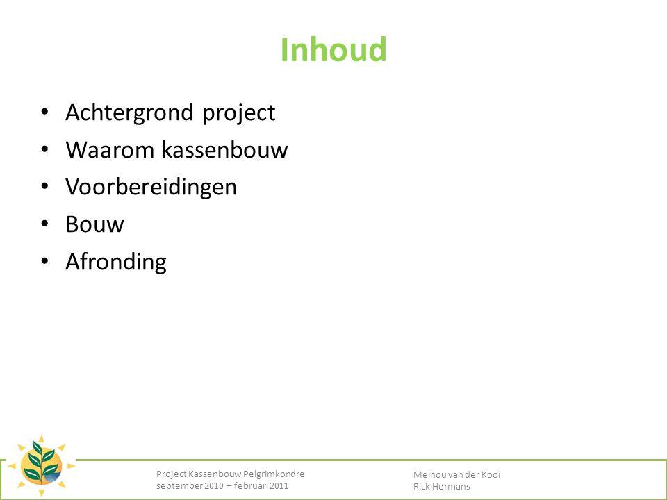 Inhoud • Achtergrond project • Waarom kassenbouw • Voorbereidingen • Bouw • Afronding Project Kassenbouw Pelgrimkondre september 2010 – februari 2011