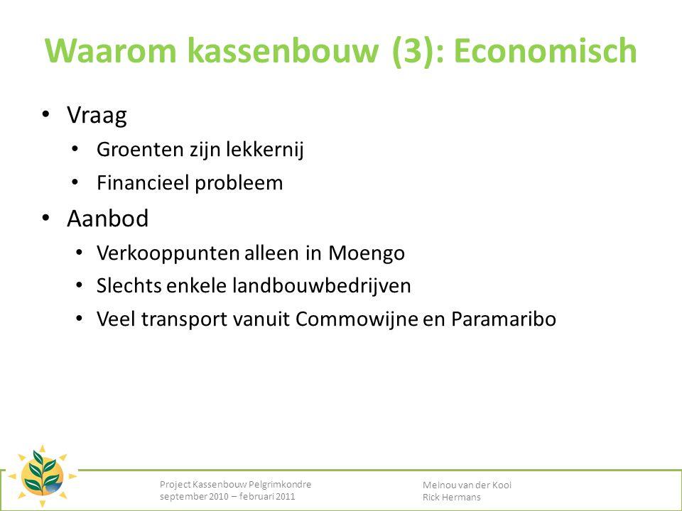 Waarom kassenbouw (3): Economisch • Vraag • Groenten zijn lekkernij • Financieel probleem • Aanbod • Verkooppunten alleen in Moengo • Slechts enkele l