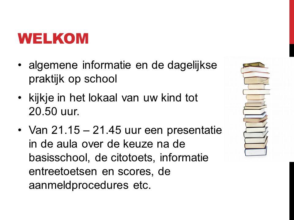 WELKOM •algemene informatie en de dagelijkse praktijk op school •kijkje in het lokaal van uw kind tot 20.50 uur.