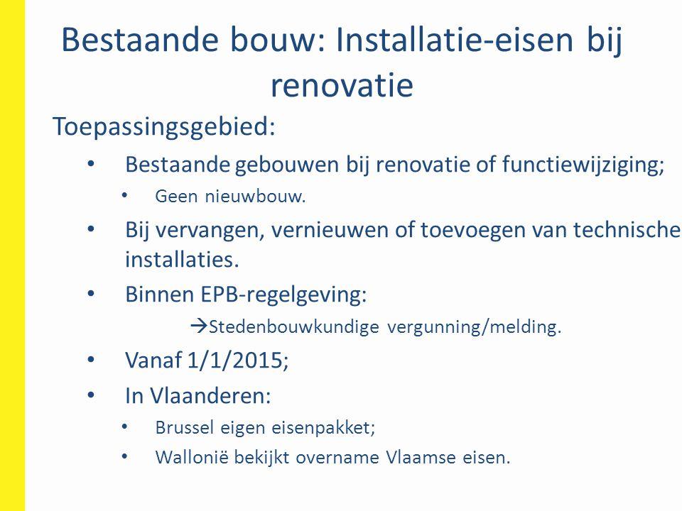 Bestaande bouw: Installatie-eisen bij renovatie Toepassingsgebied: • Bestaande gebouwen bij renovatie of functiewijziging; • Geen nieuwbouw.
