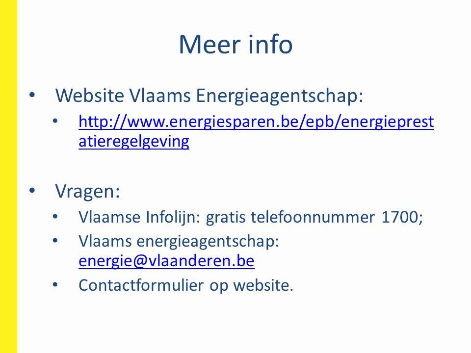 Meer info • Website Vlaams Energieagentschap: • http://www.energiesparen.be/epb/energieprest atieregelgeving http://www.energiesparen.be/epb/energieprest atieregelgeving • Vragen: • Vlaamse Infolijn: gratis telefoonnummer 1700; • Vlaams energieagentschap: energie@vlaanderen.be energie@vlaanderen.be • Contactformulier op website.