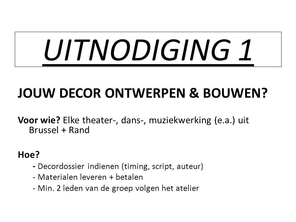 UITNODIGING 1 JOUW DECOR ONTWERPEN & BOUWEN? Voor wie? Elke theater-, dans-, muziekwerking (e.a.) uit Brussel + Rand Hoe? - Decordossier indienen (tim